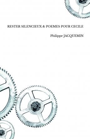 RESTER SILENCIEUX & POEMES POUR CECILE