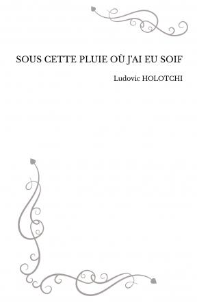 SOUS CETTE PLUIE OÙ J'AI EU SOIF