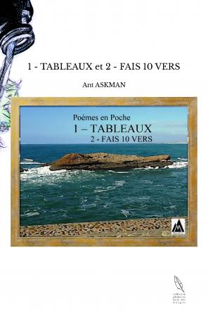 1 - TABLEAUX et 2 - FAIS 10 VERS