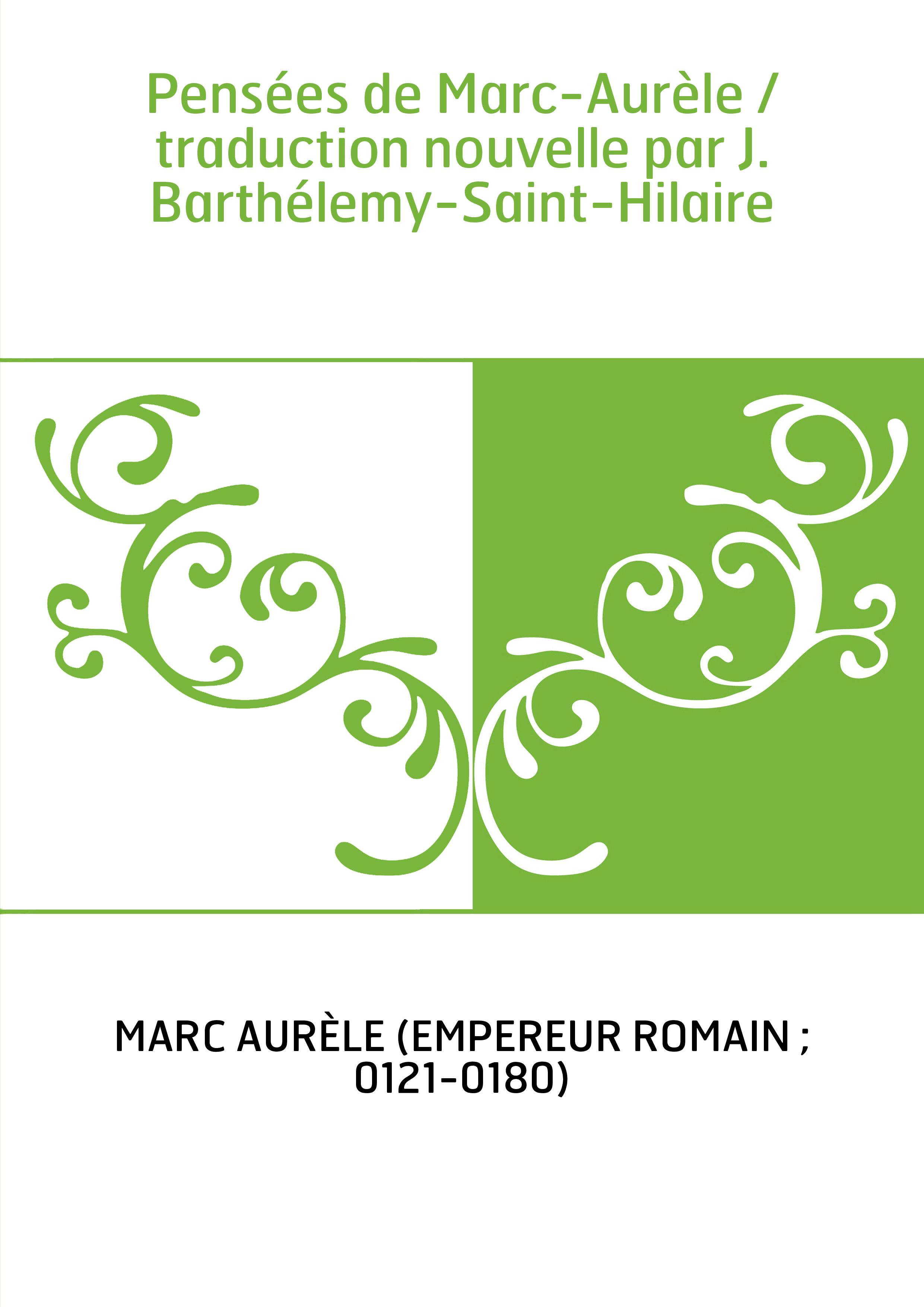 Pensées de Marc-Aurèle / traduction nouvelle par J. Barthélemy-Saint-Hilaire