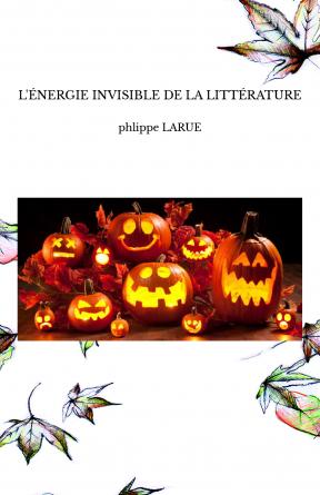 L'ÉNERGIE INVISIBLE DE LA LITTÉRATURE