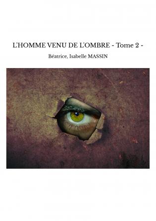L'HOMME VENU DE L'OMBRE - Tome 2 -