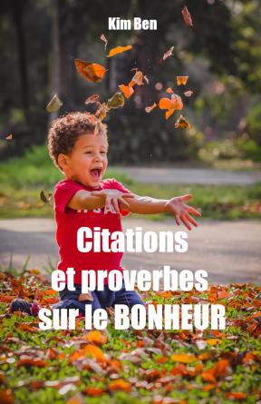 Citations et proverbes sur le BONHEUR