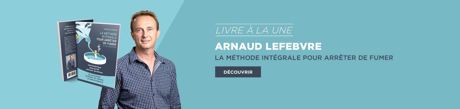 La méthode intégrale pour arrêter de fumer - Arnaud Lefebvre